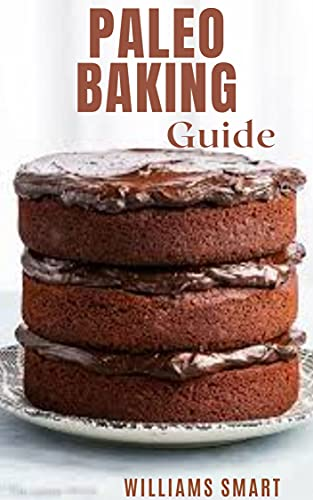 PALEO BAKING GUIDE: Delicious Recipes That Excludes The Presence Of Gluten And Grains (English Edition)