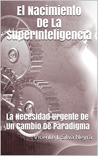 El Nacimiento De La SuperInteligencia: La Necesidad Urgente De Un Cambio De Paradigma