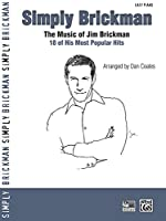Simply Brickman: The Music of Jim Brickman -- 18 of His Most Popular Hits, Easy Piano (Simply Series)