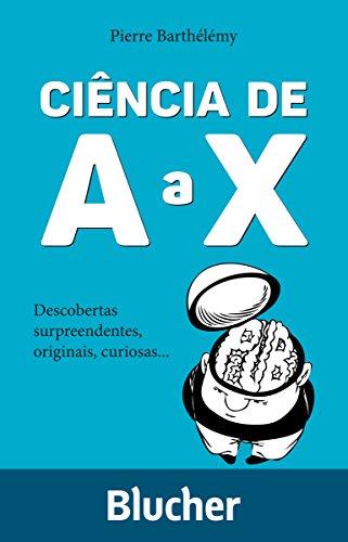 Ciência de A a X: Descobertas surpreendentes, originais, curiosas...
