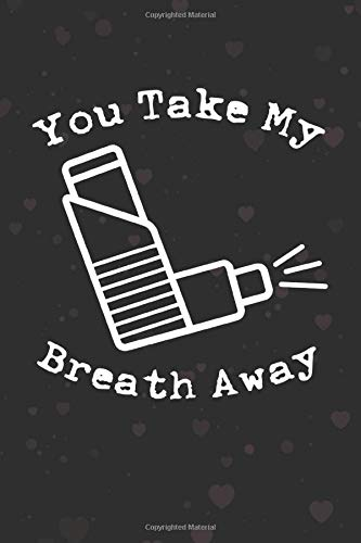 You Take My Breath Away: Funny Birthday and Valentine's Day Gift - Lined Notebook - Alternative to Greeting Card