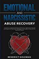 Emotional and Narcissistic Abuse Recovery: A Guide to Understand Emotional Narcissism, Identify the Narcissist and Escape from Narcissistic Techniques. Use Empathy to Recover from Narcissistic Abuses