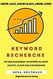 Die Keyword-Recherche: Finde die richtigen Keywords um bei Google gut zu ranken, gewinne mehr Traffic, push Deine Social Media Kanäle und gelange sofort zu mehr Umsatz (How To Sell Big, Band 4)