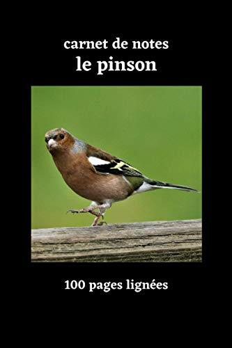 carnet de notes le pinson: oiseau des jardins,le pinson,100 pages lignées,papier blanc,format 6 x 9 po,un carnet de notes simple et pratique à offrir ... aux amoureux de la nature et des oiseaux .