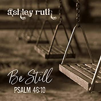 Be Still (Psalm 46:10)