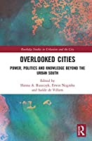 Overlooked Cities: Power, Politics and Knowledge Beyond the Urban South (Routledge Studies in Urbanism and the City)