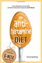The AntiHistamine Diet: Lower Histamine, Increase DAO, and Reverse Histamine Intolerance in Six Weeks