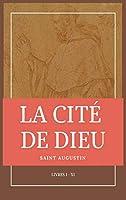 La Cité de Dieu: Livres I - XI