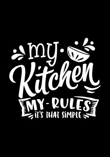 my kitchen my rules it's that simple: Blank Recipe Book to Write In for Women, Food Cookbook Design, Document Notes Your Favorite Journal