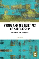 Virtue and the Quiet Art of Scholarship: Reclaiming the University