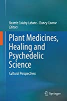 Plant Medicines, Healing and Psychedelic Science: Cultural Perspectives