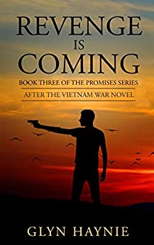 Revenge Is Coming: After the Vietnam War Novel (Promises To The Fallen Book 3) by [Glyn Haynie]
