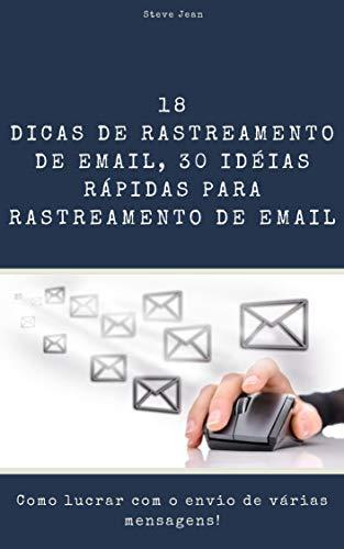 Dicas de rastreamento de email, 30 idéias rápidas para rastreamento de email: como lucrar com o envio de várias mensagens! (Portuguese Edition)
