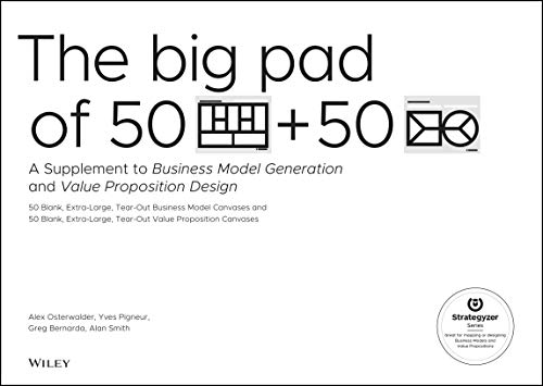 The Big Pad of 50 Blank, Extra–Large Business Model Canvases and 50 Blank, Extra–Large Value Proposition Canvases: A Supplement to Business Model Generation and Value Proposition Design (Strategyzer)