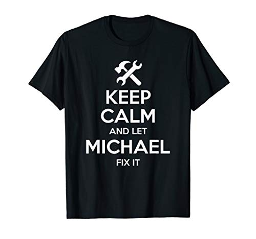 MICHAEL Fix Quote Funny Birthday Personalized Name Gift Idea T-Shirt