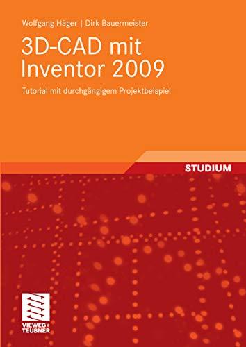 3D-CAD mit Inventor 2009: Tutorial mit durchgängigem Projektbeispiel (German Edition)