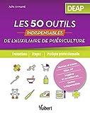 Les 50 outils indispensables de l'auxiliaire de puériculture - Evaluations - Stages - Pratique professionnelle