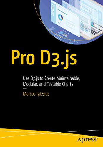 Pro D3.js: Use D3.js to Create Maintainable, Modular, and Testable Charts