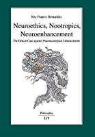 Neuroethics, Nootropics, Neuroenhancement: The Ethical Case Against Pharmacological Enhancements (Philosophie / Philosophy)