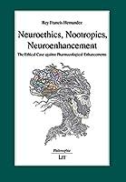 Neuroethics, Nootropics, Neuroenhancement: The Ethical Case Against Pharmacological Enhancements (Philosophie / Philosophy)