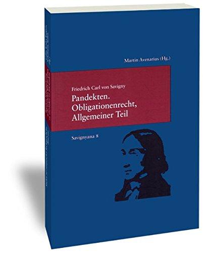 Pandekten.Obligationenrecht, Allgemeiner Teil. Nach Savigny Vorlesungsmanuskript herausgegeben von Martin Avenarius. Savignyana Band 8