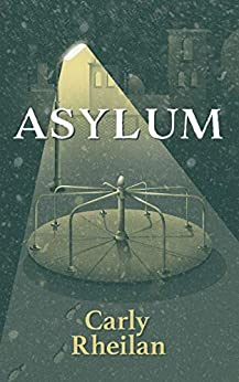 Asylum: In whose world could you walk away? by [Carly Rheilan]