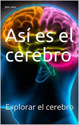Así es el cerebro: Explorar el cerebro (Spanish Edition)