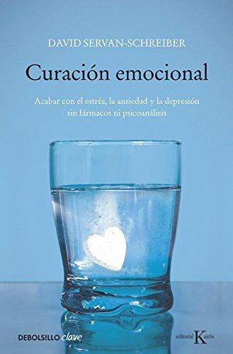 Curación emocional: Acabar con el estrés, la ansiedad y la depresión sin fármacos ni psicoanálisis (Clave)