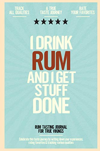 I Drink Rum and I get Stuff Done: Rum Tasting Journal for True Vikings