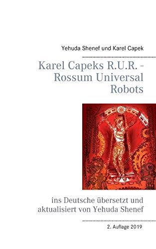 Karel Capeks R.U.R. - Rossum Universal Robots: ins Deutsche übersetzt und aktualisiert von Yehuda Shenef