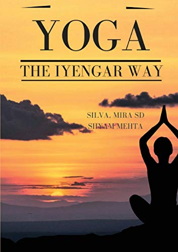 Yoga: The Iyengar Way: The New Definitive Illustrated Guide