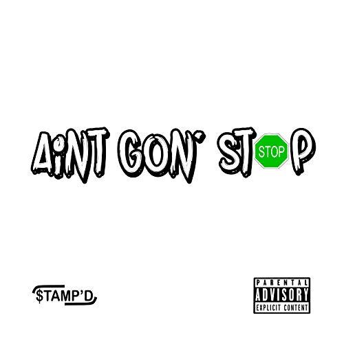 Ain't Gon' Stop [Explicit]