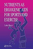 Nutrients as Ergogenic Aids for Sports and Exercise (Nutrition in Exercise and Sport)