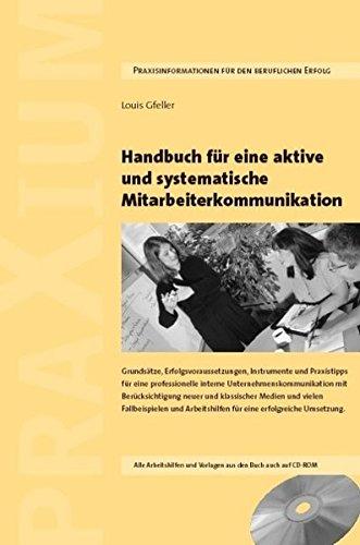 Handbuch für eine aktive und systematische Mitarbeiterkommunikation: Grundsätze, Erfolgsvoraussetzungen, Vorlagen und Praxistipps für eine ... mit Fallbeispielen und Arbeitshilfen