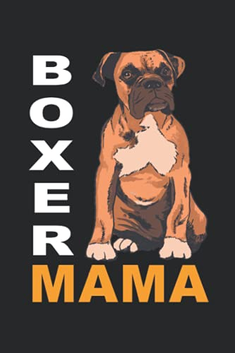 Boxer Mama Boxer Mom Boxer Dogs: Lined Journal, 120 Pages, 6 x 9, Gift For Boxer Dog Moms and Dads, Boxer Dog Cute Matte Finish (Boxer Mama Boxer Mom Boxer Dogs Journal)