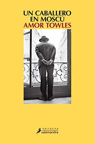 UN CABALLERO EN MOSCÚ - Amor Towles