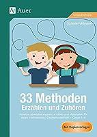 33 Methoden Erzhlen und Zuhren: Kreative abwechslungsreiche Ideen und Materialien fr einen motivierenden Deutschunterricht 1-4 (1. bis 4. Klasse)