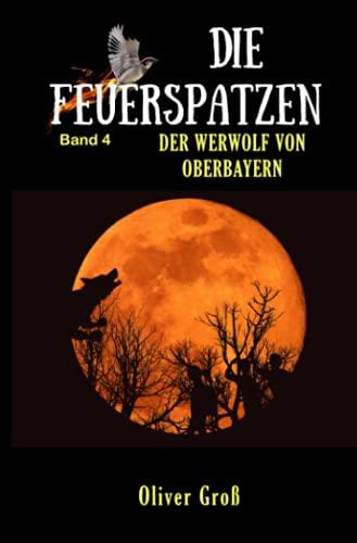 Die Feuerspatzen: Der Werwolf von Oberbayern
