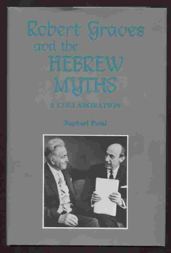 Robert Graves and the Hebrew Myths: A Collaboration (Raphael Patai Series in Jewish Folklore and Anthropology)