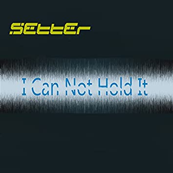 I Can Not Hold It