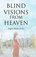 Blind Visions from Heaven: Based on a true story