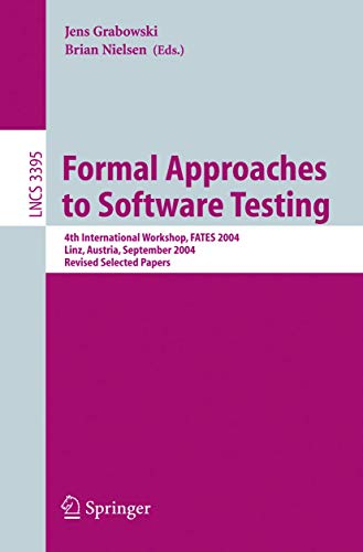 Formal Approaches to Software Testing: 4th International Workshop, FATES 2004, Linz, Austria, September 21, 2004, Revised Selected Papers (Lecture Notes in Computer Science (3395), Band 3395)