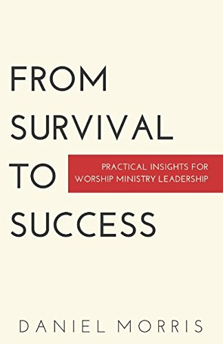 From Survival to Success: Practical Insights for Worship Ministry Leadership