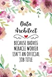 Data Architect Because Badass Miracle Worker Isn't An Official Job Title: Blank Lined Journal/Notebook for Data Architect, Data Architecture ... Gifts for Women, Mother's Day and Christmas