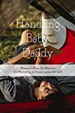 Handling Baby Daddy: Women's Plan To Effective Co-Parenting & Preservation Of Self: Co Parenting Strategies (English Edition)