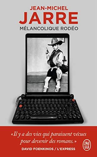 Mélancolique rodéo: Autobiographie d'un génie de l'électro