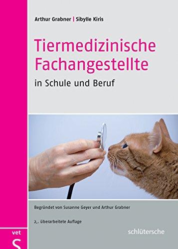 Tiermedizinische Fachangestellte in Schule und Beruf: Begründet von Susanne Geyer und Arthur Grabner