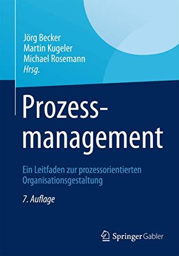 Prozessmanagement: Ein Leitfaden zur prozessorientierten Organisationsgestaltung