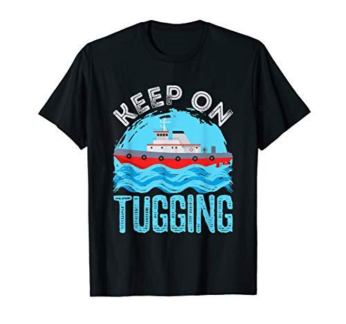 Tug Boat Captain Keep On Tugging Tugboat T-Shirt