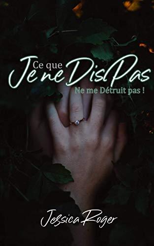 Ce que je ne dis pas : Ne me détruit pas ! (French Edition)